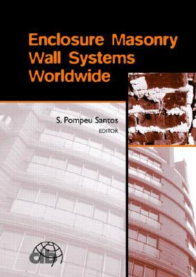 Enclosure Masonry Wall Systems Worldwide: Typical Masonry Wall Enclosures in Belgium, Brazil, China, France, Germany, Greece, India, Italy, Nordic Cou (Balkema Proceedings and Monographs in Engineering) Cover Image