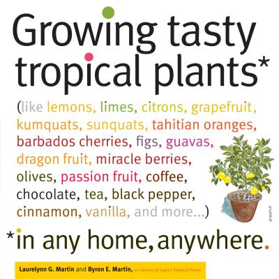 Growing Tasty Tropical Plants in Any Home, Anywhere Cover