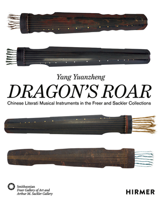 Dragon's Roar: Chinese Literati Musical Instruments in the Freer and Sackler Collections Cover Image