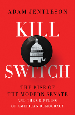 Kill Switch: The Rise of the Modern Senate and the Crippling of American Democracy Cover Image