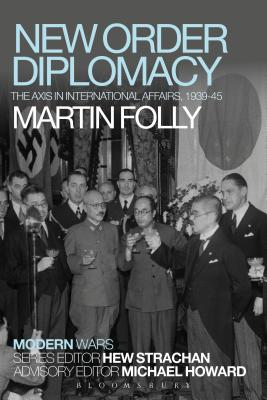 New Order Diplomacy: The Axis in International Affairs, 1939-45 (Modern Wars) Cover Image