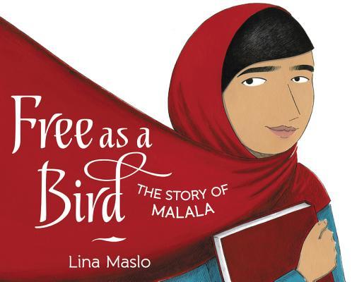Free as a Bird: The Story of Malala by Lina Maslo