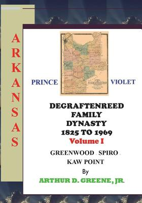DeGraftenreed Family Dynasty 1825 to 1969 Greenwood to Spiro to Kaw Point: Stories From the Heart of Grandpadat Cover Image