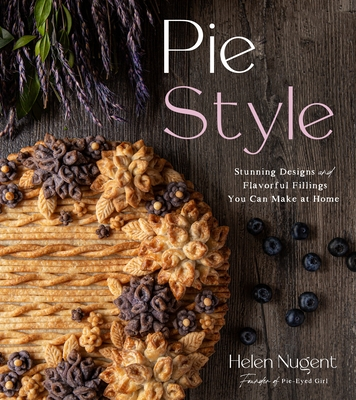 Pie Style: Stunning Designs and Flavorful Fillings You Can Make at Home Cover Image