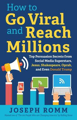 How To Go Viral and Reach Millions: Top Persuasion Secrets from Social Media Superstars, Jesus, Shakespeare, Oprah, and Even Donald Trump Cover Image