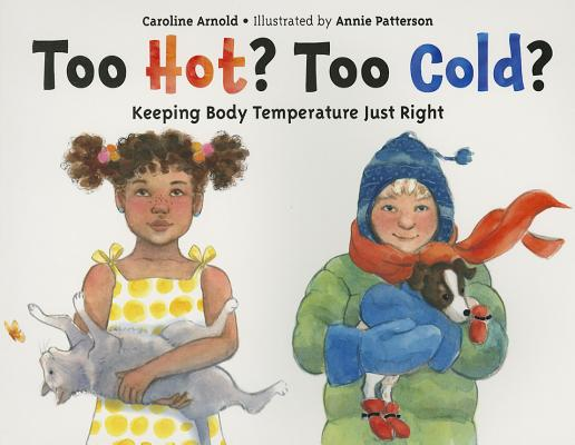 Too Hot? Too Cold?: Keeping Body Temperature Just Right Cover Image