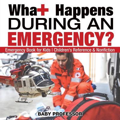 What Happens During an Emergency? Emergency Book for Kids - Children's Reference & Nonfiction Cover Image