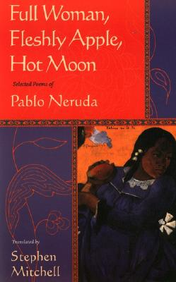 Full Woman, Fleshly Apple, Hot Moon: Selected Poems of Pablo Neruda Cover Image