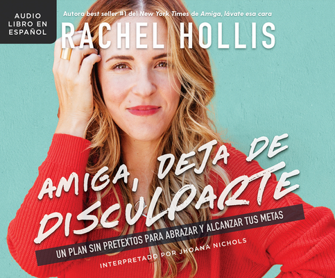 Amiga, Deja de Disculparte (Girl, Stop Apologizing): Un Plan Sin Pretextos Para Abrazar Y Alcanzar Tus Metas (a Shame-Free Plan for Embracing and Achi Cover Image