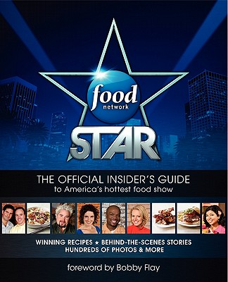 Food Network Star: The Official Insider's Guide to America's Hottest Food Show Cover Image