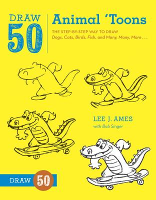 Draw 50 Animal 'Toons: The Step-By-Step Way to Draw Dogs, Cats, Birds, Fish, and Many, Many, More... Cover Image