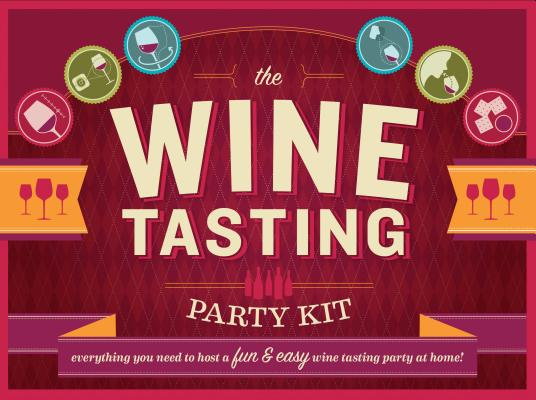 The Wine Tasting Party Kit: Everything You Need to Host a Fun & Easy Wine Tasting Party at Home Cover Image