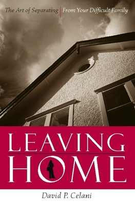 Leaving Home: The Art of Separating from Your Difficult Family Cover Image