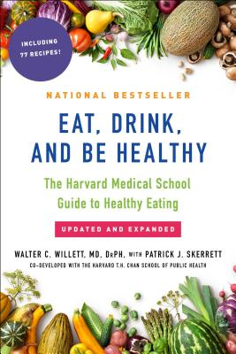 Eat, Drink, and Be Healthy: The Harvard Medical School Guide to Healthy Eating Cover Image