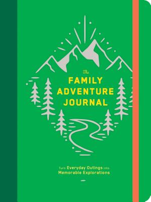 The Family Adventure Journal: Turn Everyday Outings into Memorable Explorations (Family Travel Journal, Family Memory Book, Vacation Memory Book) Cover Image