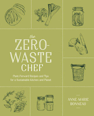 The Zero-Waste Chef: Plant-Forward Recipes and Tips for a Sustainable Kitchen and Planet Cover Image