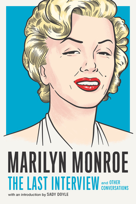 Marilyn Monroe: The Last Interview: and Other Conversations (The Last Interview Series) Cover Image