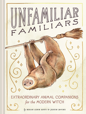Unfamiliar Familiars: Extraordinary Animal Companions for the Modern Witch
