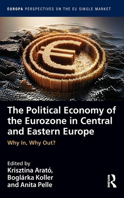 The Political Economy of the Eurozone in Central and Eastern Europe: Why In, Why Out? Cover Image