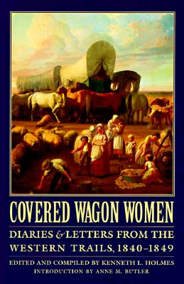 Covered Wagon Women, Volume 1: Diaries and Letters from the Western Trails, 1840-1849 Cover Image