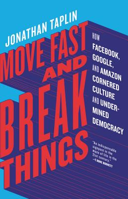 Move Fast and Break Things: How Facebook, Google, and Amazon Cornered Culture and Undermined Democracy Cover Image