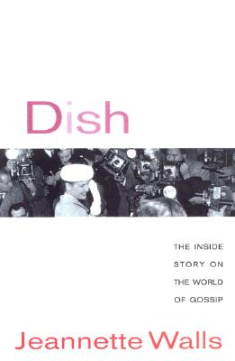 Dish: The Inside Story on the World of Gossip Cover Image