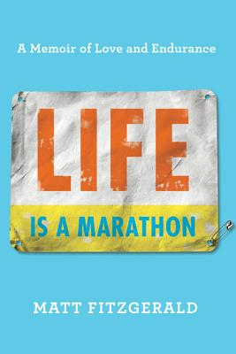 Life Is a Marathon: A Memoir of Love and Endurance Cover Image