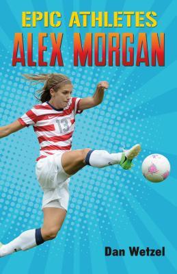 Epic Athletes: Alex Morgan Cover Image