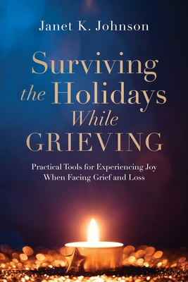Surviving the Holidays While Grieving: Practical Tools for Experiencing Joy When Facing Grief and Loss Cover Image