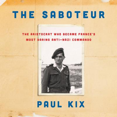 The Saboteur: The Aristocrat Who Became France's Most Daring Anti-Nazi Commando Cover Image