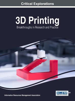 3D Printing: Breakthroughs in Research and Practice Cover Image