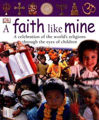 A Faith Like Mine: A Celebration of the World's Religions Through the Eyes of Children Cover Image