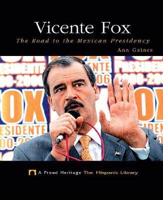 Vicente Fox: The Road to the Mexican Presidency (Proud Heritage: The Hispanic Library) Cover Image