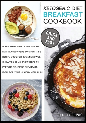 Ketogenic Diet Breakfast Cookbook: If You Want to Go Keto, But You Don't Know Where to Start, This Recipe Book for Beginners Will Show You Some Great Cover Image