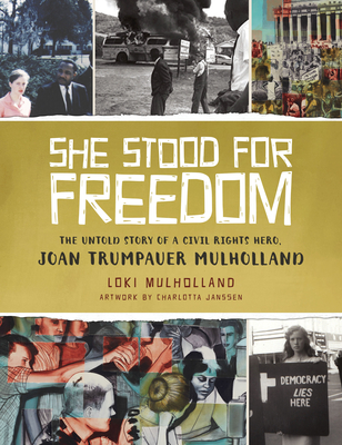 She Stood for Freedom: The Untold Story of a Civil Rights Hero, Joan Trumpauer Mulholland Cover Image