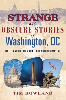 Strange and Obscure Stories of Washington, DC: Little-Known Tales about Our Nation's Capital Cover Image