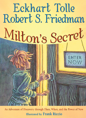 Milton's Secret: An Adventure of Discovery through Then, When, and the Power of Now Cover Image