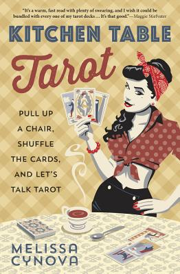 Kitchen Table Tarot: Pull Up a Chair, Shuffle the Cards, and Let's Talk Tarot Cover Image