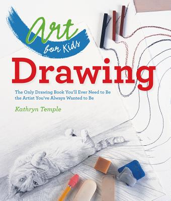 Drawing: The Only Drawing Book You'll Ever Need to Be the Artist You've Always Wanted to Be (Art for Kids #1) Cover Image