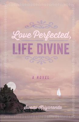 Love Perfected, Live Divine, by Swami Kriyananda