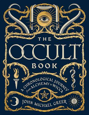 The Occult Book: A Chronological Journey from Alchemy to Wicca (Sterling Chronologies) Cover Image