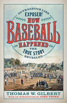 How Baseball Happened: Outrageous Lies Exposed! the True Story Revealed Cover Image