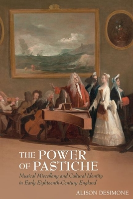 The Power of Pastiche: Musical Miscellany and the Cultural Identity in Early Eighteenth-Century England Cover Image