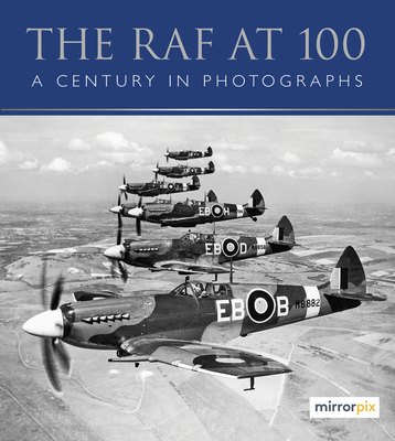 The RAF at 100: A Century in Photographs Cover Image