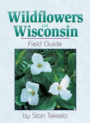 Wildflowers of Wisconsin: Field Guide (Wildflowers of . . . Field Guides) Cover Image