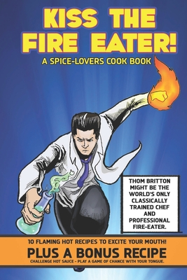 Kiss The Fire Eater: A Spice-Lover's Cook Book Cover Image
