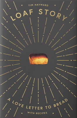 Loaf Story: A love-letter to bread, with recipes Cover Image