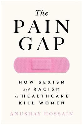 The Pain Gap: How Sexism and Racism in Healthcare Kill Women Cover Image