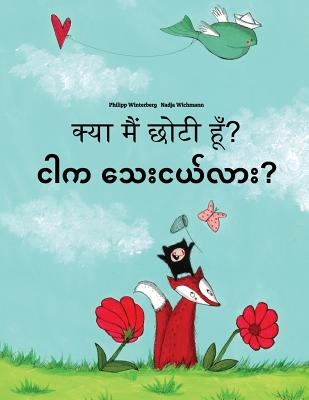 Kya Maim Choti Hum? Ngar Ka Thay Nge Lar?: Hindi-Burmese/Myanmar: Children's Picture Book (Bilingual Edition) Cover Image