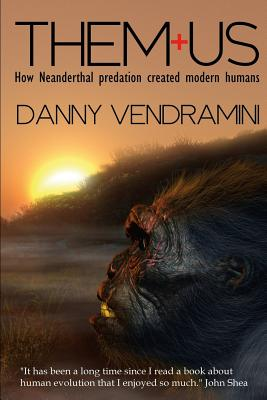 Them and Us: How Neanderthal Predation Created Modern Humans Cover Image